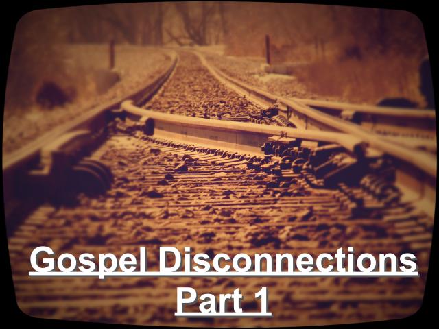 Gospel Disconnections