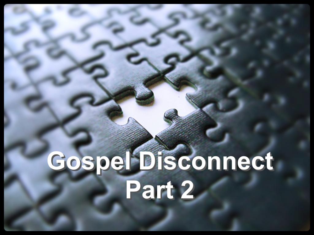 gospel disconnect part 2