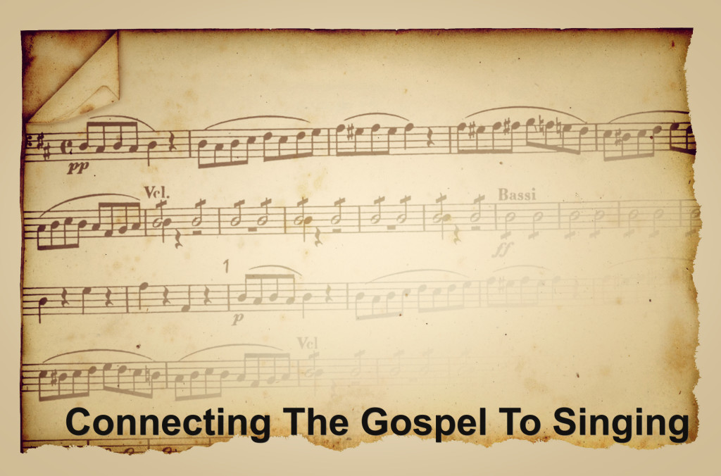 Connecting The Gospel and Singing