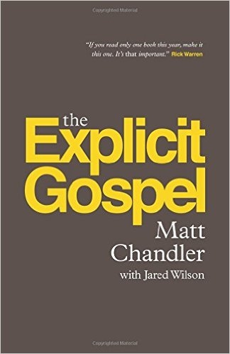 The explicit gospel by Matt Chandler